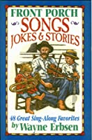 Front Porch Old-Time Songs Jokes & Stories: 48 Great Southern Sing-Along Favorites