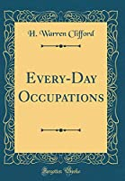 Every-Day Occupations (Classic Reprint)