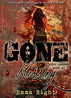 Gone Missing, (Dead Dreams, Book 2): A Young Adult Psychological Thriller Mystery by [Right, Emma]