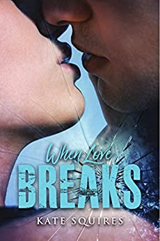 When Love Breaks (Book 1 of 2) by [Squires, Kate]