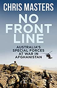 No Front Line: Australian special forces at war in Afghanistan: Australia's Special Forces at War in Afgha