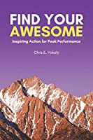 Find Your Awesome: Inspiring Action For Peak Performance