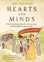Hearts and Minds: The Untold Story of the Greatest Pilgrimage and How Women Won the Vote