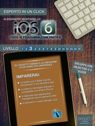 iOS6: corso di programmazione pratico. Livello 3 (Esperto in un click) (Italian Edition)