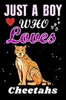 Just a Boy who loves Cheetahs: Cheetahs Lover notebook or dairy, Perfect Cheetahs lovers Notebook gift for Boy