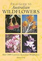 Field Guide to Australian Wildflowers: Over 100 Common Australian Wildflowers