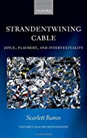 Strandentwining Cable: Joyce, Flaubert, and Intertextuality (Oxford English Monographs)