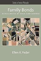Family Bonds: Genealogies of Race and Gender (Studies in Feminist Philosophy)