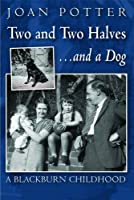 Two and Two Halves... and a Dog: A Blackburn Childhood 1940-1958 (A Blackburn Childhood 1940-58)
