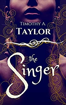 The Singer (The Last Singer Book 1) by [Taylor, Timothy A.]