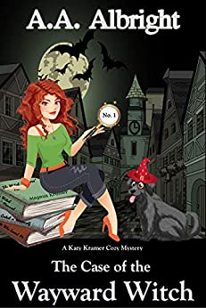 [Albright, A.A.]のThe Case of the Wayward Witch (A Katy Kramer Cozy Mystery No. 1) (Katy Kramer Cozy Mysteries) (English Edition)