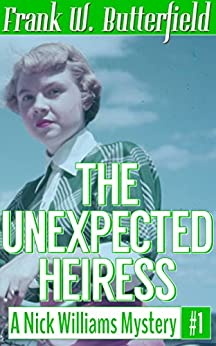 [Butterfield, Frank W.]のThe Unexpected Heiress (A Nick Williams Mystery Book 1) (English Edition)