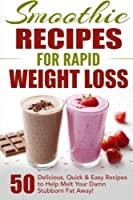 Free Weight Loss Books, Smoothies Recipes, Smoothies for Weight Loss, Smoothie Recipe Book: 50 Delicious, Quick & Easy Recipes to Help Melt Your Damn Stubborn Fat Away!