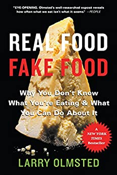 Real Food/Fake Food: Why You Don't Know What You're Eating and What You Can Do About It by [Olmsted, Larry]