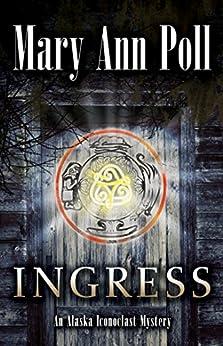 [Poll, Mary Ann]のIngress: An Alaska Iconoclast Mystery (English Edition)
