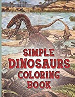 Simple Dinosaurs Coloring Book: A Fantastic Dinosaur Coloring Book, Great Gift For Boys, Girls, Toddlers, Preschoolers & Adults