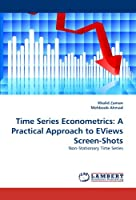 Time Series Econometrics: A Practical Approach to Eviews Screen-Shots