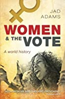 Women and the Vote: A World History by Jad Adams(2016-06-14)
