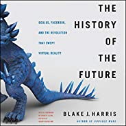 The History of the Future: Oculus, Facebook, and the Revolution That Swept Virtual Reality: Library Edition