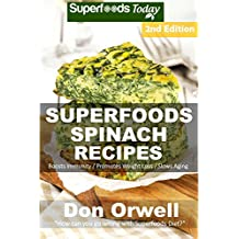 Superfoods Spinach Recipes: Over 60 Quick & Easy Gluten Free Low Cholesterol Whole Foods Recipes full of Antioxidants & Phytochemicals (Natural Weight Loss Transformation Book 233)