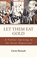 Let Them Eat Gold: A Violent Uprising in the Great Depression