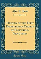 History of the First Presbyterian Church at Plainfield, New Jersey (Classic Reprint)