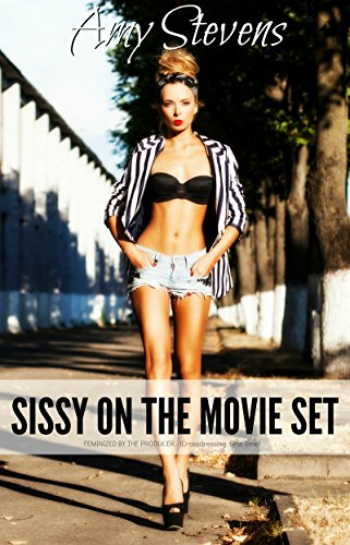 SISSY ON THE MOVIE SET: Feminized By The Producer - (Crossdressing, First Time) (English Edition)