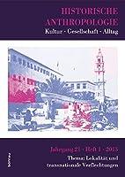Historische Anthropologie 21,1 (2013): Kultur - Gesellschaft - Alltag. Thema: Lokalitaet und transnationale Verflechtungen