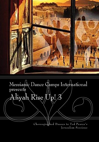 Messianic Dance Camps International presents Aliyah-Rise Up! 3