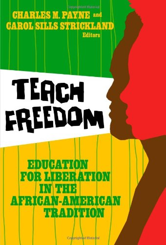 Download Teach Freedom: Education for Liberation in the African-American Tradition (Teaching for Social Justice) 0807748722