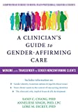 A Clinician's Guide to Gender-Affirming Care: Working with Transgender and Gender-Nonconforming Clients