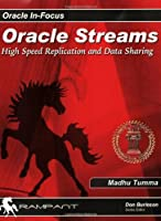 Oracle Streams: High Speed Replication And Data Sharing (Oracle In-Focus Series)