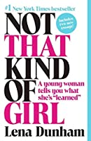 Not That Kind of Girl: A Young Woman Tells You What She's Learned by Lena Dunham(2015-10-20)