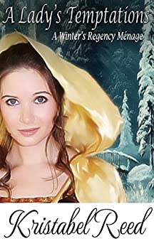 A Lady's Temptations: A Winter's Regency Ménage by [Reed, Kristabel]
