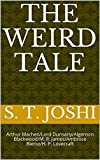 The Weird Tale: Arthur Machen/Lord Dunsany/Algernon Blackwood/M. R. James/Ambrose Bierce/H. P. Lovecraft (English Edition)