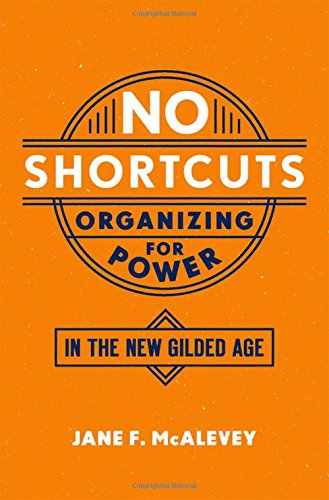 Download No Shortcuts: Organizing for Power in the New Gilded Age 019062471X