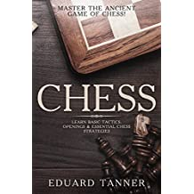 Chess: Master the Ancient Game of Chess! Learn Basic Tactics, Openings & Essential Chess Strategies.