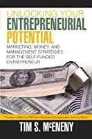 Unlocking Your Entrepreneurial Potential: Marketing, Money, and Management Strategies for the Self-funded Entrepreneur