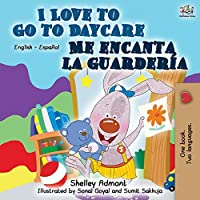 I Love to Go to Daycare Me encanta la guardería: English Spanish Bilingual Book