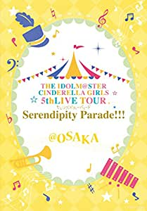 THE IDOLM@STER CINDERELLA GIRLS 5thLIVE TOUR Serendipity Parade!!!@OSAKA [Blu-ray]