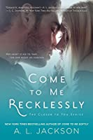 Come to Me Recklessly (Closer to You)