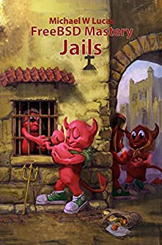 FreeBSD Mastery: Jails (IT Mastery Book 15) by [Lucas, Michael W]
