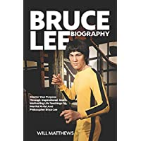 Bruce Lee Biography: Master Your Purpose Through Inspirational And Motivating Life Teaching Of Martial Artist and Philosopher Bruce Lee