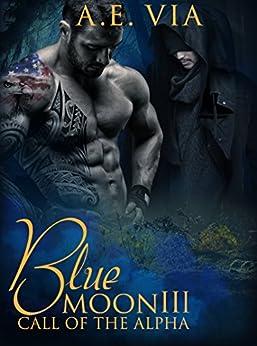 Blue Moon III: Call of the Alpha by [Via, A.E.]