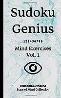 Sudoku Genius Mind Exercises Volume 1: Humboldt, Arizona State of Mind Collection