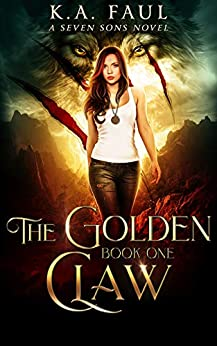 [Faul, K.A., Starkey, Laurie, Anderle, Michael]のThe Golden Claw: A Seven Sons Novel (English Edition)