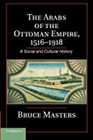 The Arabs of the Ottoman Empire, 1516–1918: A Social and Cultural History