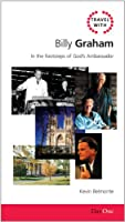 Travel with Billy Graham: In the Footsteps of God's Ambassador (Day One Travel Guides)