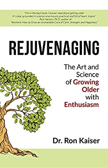 Rejuvenaging: The Art and Science of Growing Older with Enthusiasm by [Kaiser, Dr. Ron]
