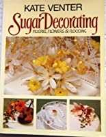 Sugar Decorating: Filigree, Flowers and Flooding